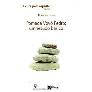 Cura Pelo Espírito (A) Vol.6 Pomada Do Vovô Pedro: Um Estudo Básico