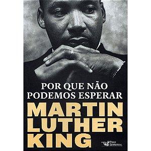 Por Que Não Podemos Esperar- Martin Luther King