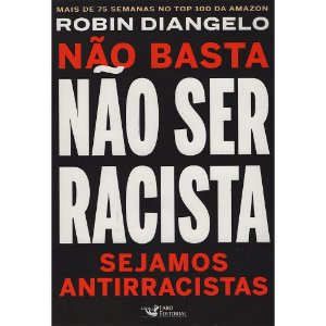 Não Basta Não Ser Racista Sejamos Antirracistas