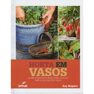 Horta Em Vasos: 30 Projetos Passo A Passo Para Cultivar Hortaliças, Frutas E Ervas