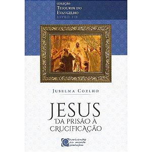 Jesus Da Prisão À Crusificação