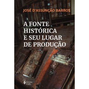 Fonte Histórica E Seu Lugar De Produção (A)