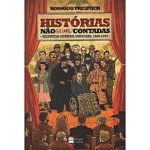 Histórias Não (Ou Mal) Contadas: Segunda Guerra Mundial 1939-1945