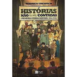 Historias Não ( Ou Mal ) Contadas - Primeira Guerra Mundial 1914-1918