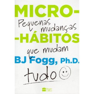 Micro-Hábitos - Pequenas Mudanças Que Mudam