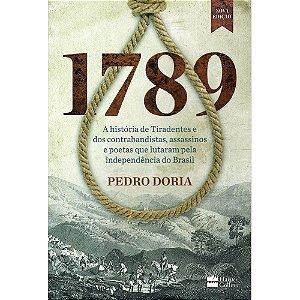 1789: A Historia De Tiradentes E Dos Contrabandistas, Assassinos E Poetas Que Lutaram Pela Independência Do Brasil