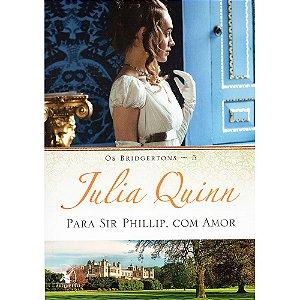 Para Sir Phillip, Com Amor - Os Bridgertons Livro 5
