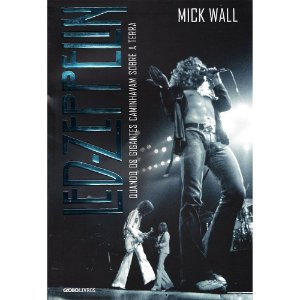 Led Zeppelin: Quando Os Gigantes Caminhavam Sobre A Terra