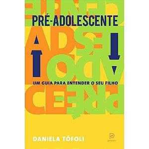 Pré-Adolescente: Um Guia Para Entender Seu Filho