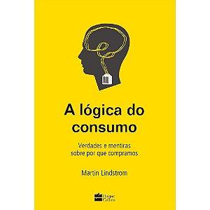 Lógica Do Consumo (A) - Verdades E Mentiras Sobre Por Que Compramos