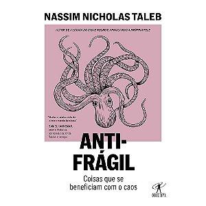 Anti-Frágil: Coisas Que Se Beneficiam Com O Caos (Nova Edição)