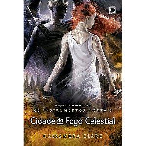 Cidade Do Fogo Celestial: Os Instrumentos Mortais (Vol.6)
