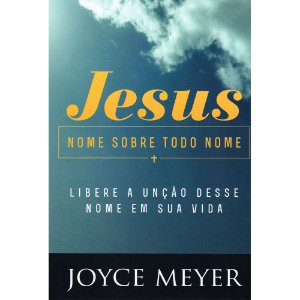 Jesus: Nome Sobre Todo Nome