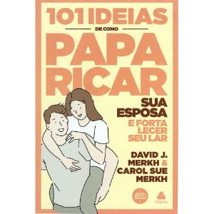 101 Ideias De Como Paparicar Sua Esposa E Fortalecer Seu Lar