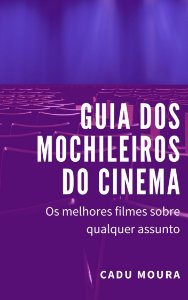 Guia dos mochileiros do Cinema - Os melhores filmes sobre qualquer assunto