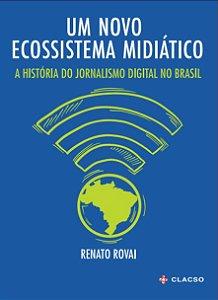 Um novo Ecossistema Midiático: A história do jornalismo digital no Brasil
