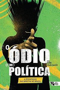O ódio como política: a reinvenção da direita no Brasil