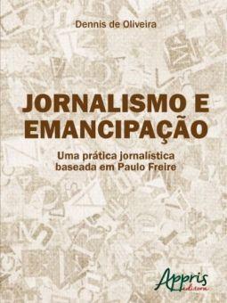 Jornalismo e emancipação - uma prática jornalística baseada em Paulo Freire