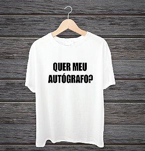 """Camisa """"Quer o meu autógrafo?"""""""