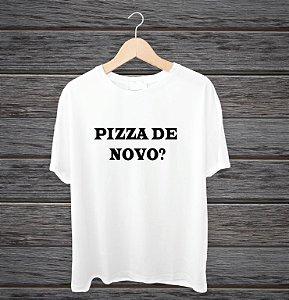 "Camisa ""Pizza de novo?"""