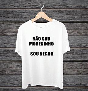 """Camisa """"Não sou moreninho. Sou negro"""""""