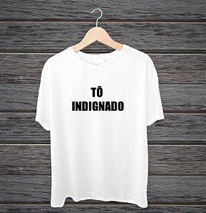 """Camisa """"Tô indignado"""""""