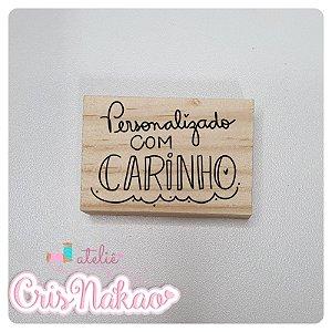CARIMBO ARTESANAL - PERSONALIZADO COM CARINHO -  BASE 6X4CM