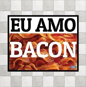 """Placa """"Eu amo Bacon"""""""