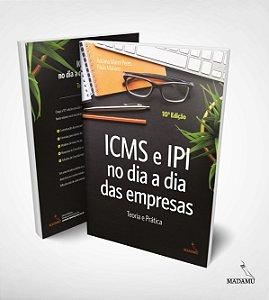 Livro ICMS e IPI no dia a dia das empresas - teoria e prática - 10. Edição - Adriana Manni Peres & Paulo Mariano