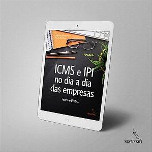 EBOOK ICMS e IPI no dia a dia das empresas - Teoria e prática - 10a. edição - Adriana Manni Peres & Paulo Mariano