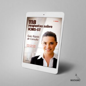 EBOOK 118 respostas sobre ICMS-ST - Guia Rápido de Consulta - Adriana Manni Peres & Sandra Cabral
