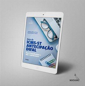 EBOOK Guia de ICMS-ST, Antecipação e Difal para Contribuintes e Não Contribuintes - Adriana Manni Peres & Sandra Cabral