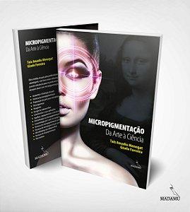 Livro Micropigmentação - Da Arte à Ciência - 1a. edição - Taís Amadio Menegat & Gisele Ferreira