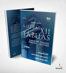 Livro A Lei das XII Tábuas - Fonte do Direito Público e Privado - Silvio Meira - 6. edição