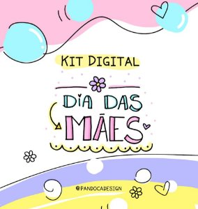 KIT DIGITAL - DIA DAS MÃES | COMPLETO