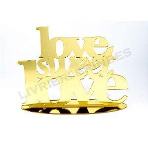 Enfeite de Mesa / Topo de Bolo - Love Sweet Love