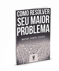 Como Resolver Seu Maior Problema