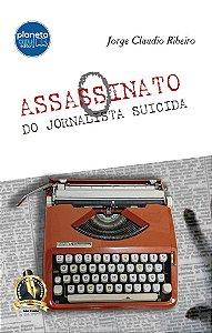 O Assassinato do Jornalista Suicida