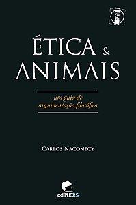 Ética & animais: um guia de argumentação filosófica