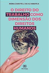 O Direito do trabalho como dimensão dos Direitos Humanos