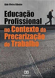 Educação Profissional no Contexto da Precarização do Trabalh