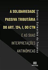 A Solidariedade Passiva Tributária do Art. 124, I, do CTN e