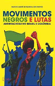 Movimentos negros e lutas antirracistas no Brasil e Colômbia