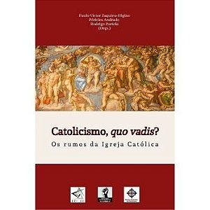 Catolicismo, quo vadis? Os rumos da Igreja Católica