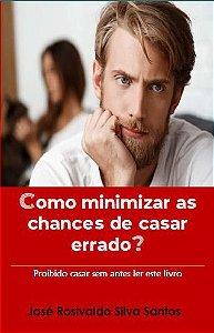 COMO MINIMIZAR AS CHANCES DE CASAR ERRADO?