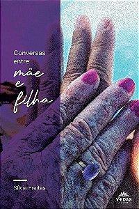 CONVERSAS ENTRE MÃE E FILHA - SÍLVIA FREITAS