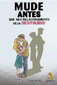 Mude antes que seu relacionamento seja destruído!