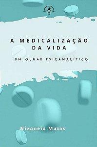 A medicalização da vida: um olhar psicanalítico