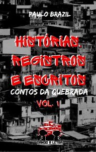 Histórias, Registros e Escritos (Contos da Quebrada Vol I)