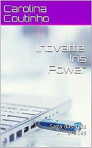 Inovatte: Iris Power: Saga das Três Dimensões